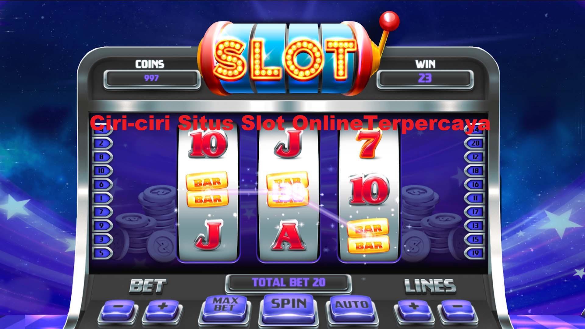 Ciri-ciri Situs Slot OnlineTerpercaya