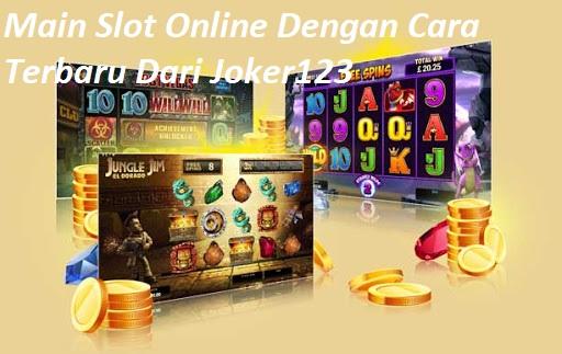 Main Slot Online Dengan Cara Terbaru Dari Joker123